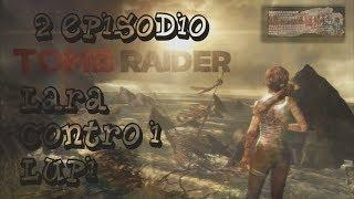 TOMB RAIDER- 2EPISODIO- Walkthrough ITA HD- LARA CONTRO I LUPI  -COMMENTARY ITALIAN -PS3