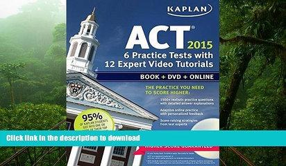 READ ONLINE Kaplan ACT 2015 6 Practice Tests with 12 Expert Video Tutorials: Book + DVD + Online