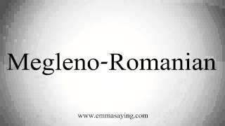How To Pronounce Megleno-Romanian