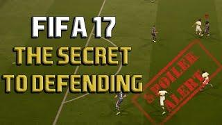 THE SECRET TO DEFENDING IN FIFA 17!! - THE ULTIMATE DEFENDING TUTORIAL AND GUIDE - HOW TO DEFEND