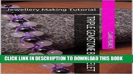 [New] Triple Gemstone Bracelet: Jewellery Making Tutorial Exclusive Full Ebook