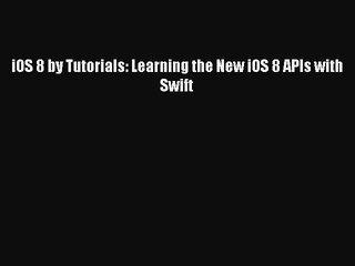 [PDF] iOS 8 by Tutorials: Learning the New iOS 8 APIs with Swift [Read]Read Book iOS 8 by Tutorials:
