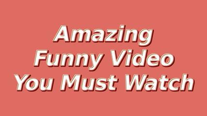 Amazing Funny Video