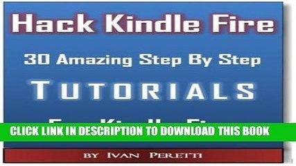 [PDF] Hacking Kindle Fire With 30 StepByStep Tutorials, Unleash Kindle Fire Power! Full Online