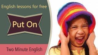 Put On - Learn Phrasal Verbs Online - Spoken English Tutorial