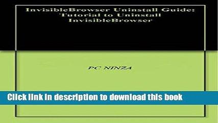 Ebook|Books} InvisibleBrowser Uninstall Guide: Tutorial to Uninstall InvisibleBrowser Free Download