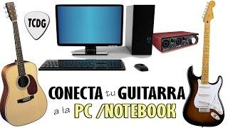 Como Conectar Tu Guitarra a la PC o Notebook | Tutorial Definitivo! TCDG