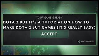 Dota 2 but It's a Tutorial on How to make Dota 2 but games (it's really easy)