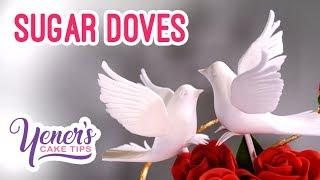 SUGAR DOVES Tutorial | Yeners Cake Tips with Serdar Yener from Yeners Way