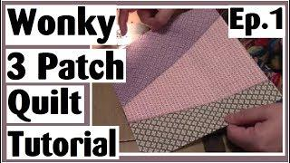 Wonky 3 Patch Quilt Tutorial | Making the Blocks Quick and Easy | Ep. 1