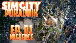 Simcity Poradnik: Jak Zacząć Grać ! Ep. 01 W/ MisterCe