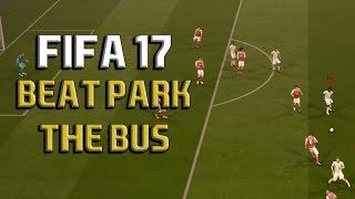 HOW TO BEAT PARK THE BUS: Fifa 17 Tutorial - BEST METHOD ON HOW TO SCORE AGAINST PARK THE BUS