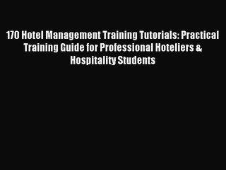 [PDF] 170 Hotel Management Training Tutorials: Practical Training Guide for Professional Hoteliers