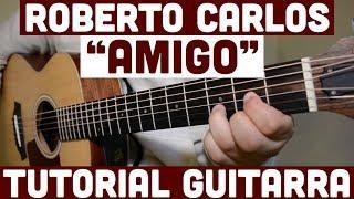 Amigo - Tutorial de Guitarra ( Roberto Carlos ) Para Principiantes