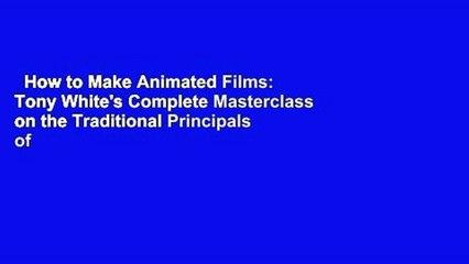 How to Make Animated Films: Tony White's Complete Masterclass on the Traditional Principals of