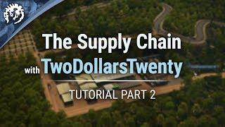 The Supply Chain with TwoDollarsTwenty | Cities: Skylines Industries Tutorial Part 2