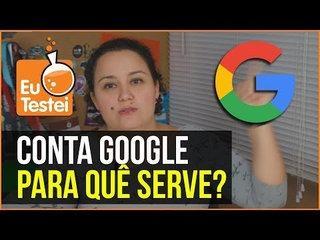 Pra quê serve uma conta Google? - Vídeo Tutorial EuTestei Brasil