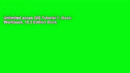 Unlimited acces GIS Tutorial 1: Basic Workbook, 10.3 Edition Book