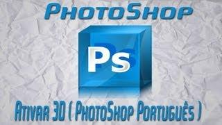 Tutorial PhotoShop = Ativar 3D ( Em Photoshop Português ).