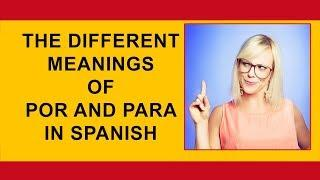 POR and PARA - The uses of the Spanish prepositions tutorial.