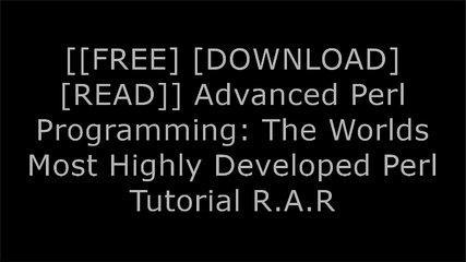 [MRAgW.Free Download] Advanced Perl Programming: The Worlds Most Highly Developed Perl Tutorial by S