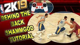 HOW TO DO THE BEHIND THE BACK SHAMMGOD - NBA 2K19 DRIBBLE TUTORIAL