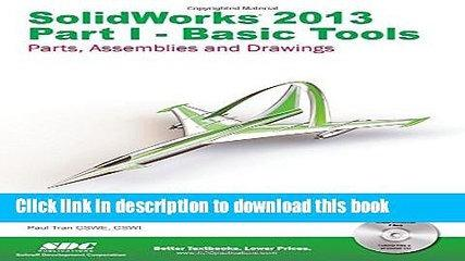 Books SolidWorks 2013: Basic Tools : Introductory Level Tutorials: Parts, Assemblies and Drawings