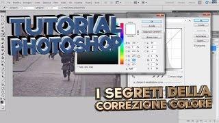 4) I Segreti Della Correzione Del Colore - Photoshop CS5 - Tutorial Italiano
