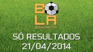 Campeonato Brasileiro - Só Resultados 21/4/2014 - Bola Quadrada