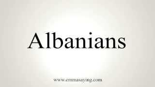 How To Pronounce Albanians