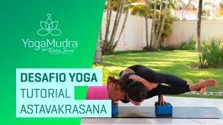 Desafio Yoga | Tutorial Astavakrasana