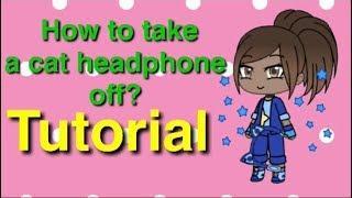 How to take a Cat-headphone off// Gacha Life Tutorial
