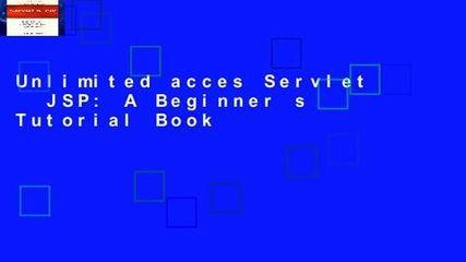 Unlimited acces Servlet   JSP: A Beginner s Tutorial Book