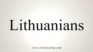 How To Pronounce Lithuanians
