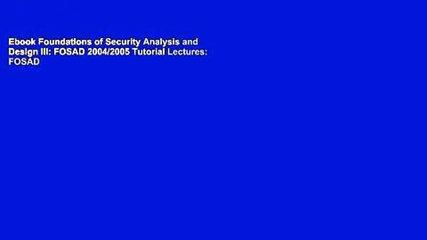 Ebook Foundations of Security Analysis and Design III: FOSAD 2004/2005 Tutorial Lectures: FOSAD