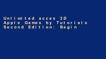 Unlimited acces 3D Apple Games by Tutorials Second Edition: Beginning 3D Apple Game Development