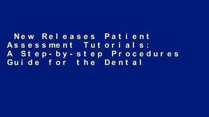 New Releases Patient Assessment Tutorials: A Step-by-step Procedures Guide for the Dental