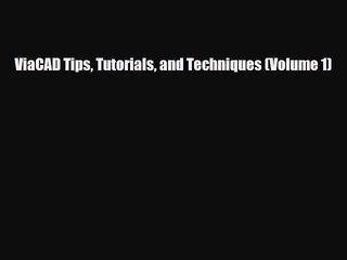 [PDF] ViaCAD Tips Tutorials and Techniques (Volume 1) [PDF] Online