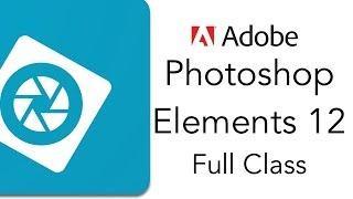 Adobe Photoshop Elements 12 Full Tutorial