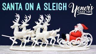 SANTA ON A SLEIGH Cake Topper Tutorial | Yeners Cake Tips with Serdar Yener from Yeners Way