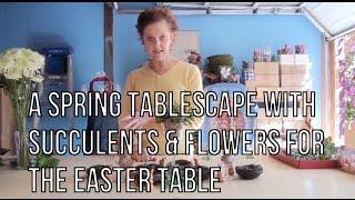 A Spring Tablescape With Succulents&Flowers For The Easter Table