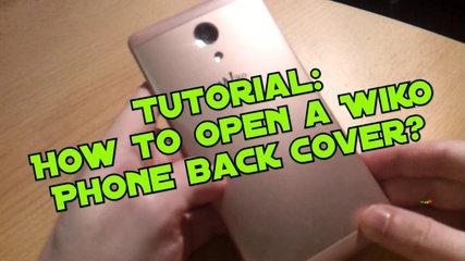 How to open a Wiko Phone Back Cover - Tutorial