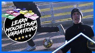MOUSETRAP VARIATIONS Tutorial | Learn Street Football Skills 2019