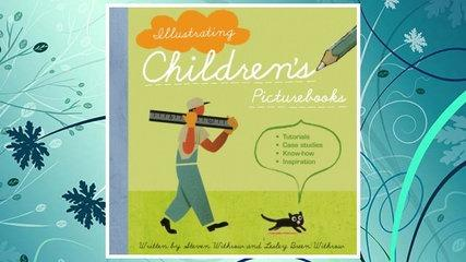 Download PDF Illustrating Children's Picture Books: Tutorials, Case Studies, Know-How, Inspiration F
