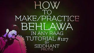 How To Make/Practice Behlawa In Any Raag | Tutorial #127 | Online Lesson | Siddhant Pruthi