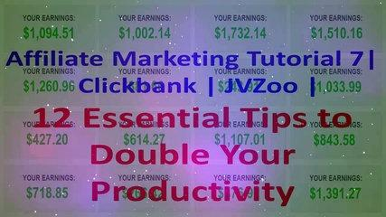 Affiliate Marketing Tutorial 8 | Clickbank | JVZoo | 12 Essential Tips to Double Your Productivity