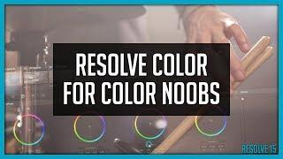Resolve Color Page for Color Noobs - DaVinci Resolve Color Correction Basics Tutorial