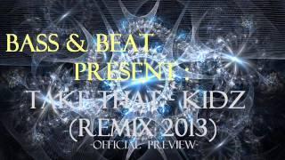 Bass&Beat   Take That Kidz (remix 2013) (Electro)(OFFICIAL PREVIEW)