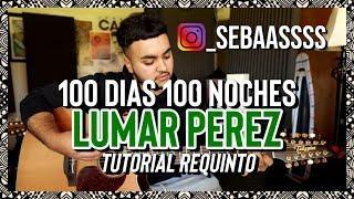 100 DIAS 100 NOCHES - Lumar Perez - @_sebaassss - TUTORIAL - Requinto - Guitarra