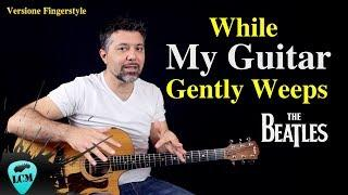 While My Guitar Gently Weeps versione Fingerstyle - Tutorial di Chitarra Acustica